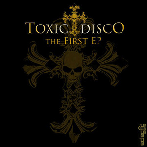 Toxic Disco – The First EP