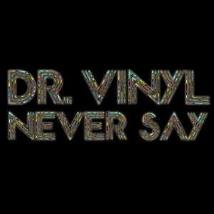 Dr. Vinyl – Never Say EP